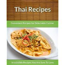 Thai Recipes: Convenient Recipes For Delectable Cuisine (The Easy Recipe)