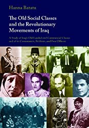 The Old Social Classes and the Revolutionary Movements of Iraq: A Study of Iraq's Old Landed and Commercial Classes and of its Communists, Ba`thists and Free Officers