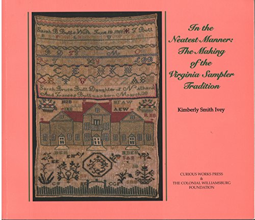 In the Neatest Manner: The Making of the Virginia Sampler Tradition