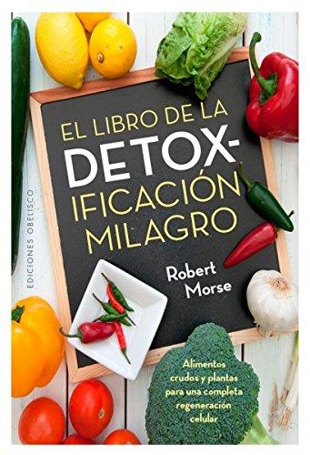 El libro de la detoxificacion milagro (Salud Y Vida Natural)  [Robert Morse] (Tapa Blanda)