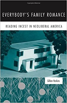Book Everybody's Family Romance: Reading Incest in Neoliberal America