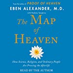 The Map of Heaven: How Science, Religion, and Ordinary People Are Proving the Afterlife | Eben Alexander