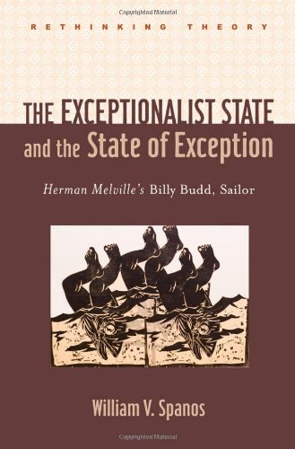 The Exceptionalist State and the State of Exception: Herman Melville's Billy Budd, Sailor (Rethinking Theory)