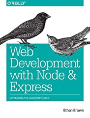 Learn how to build dynamic web applications with Express, a key component of the Node/JavaScript development stack. In this hands-on guide, author Ethan Brown teaches you the fundamentals through the development of a fictional...