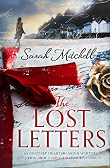 The Lost Letters: Absolutely heartbreaking wartime fiction about love and family secrets by [Mitchell, Sarah]