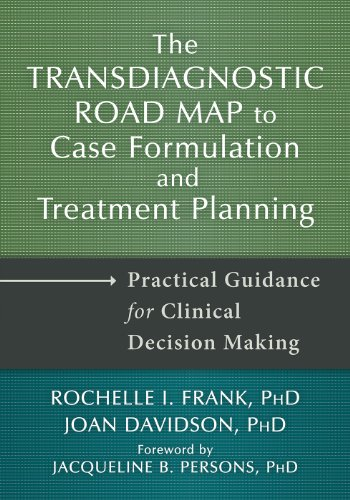 (The Transdiagnostic Road Map to Case Formulation and Treatment Planning: Practical Guidance for Clinical Decision Making)