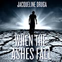 When the Ashes Fall Audiobook by Jacqueline Druga Narrated by Laura Bretz
