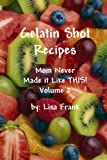 Gelatin Shot Recipes: Mom Never Made it Like THIS! Volume 2, Lisa Frank, 055700179X