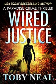 Wired Justice: Vigilante Justice Thriller Series (Paradise Crime Thrillers Book 6)