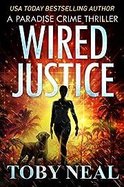 Wired Justice: Vigilante Justice Thriller Series (Paradise Crime Thrillers Book 6)