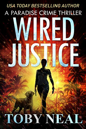 Wired Justice: Vigilante Justice Thriller Series (Paradise Crime Thrillers Book 6) by [Neal, Toby]