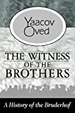 Witness of the Brothers : A History of the Bruderhof, Oved, Yaacov, 1412849519