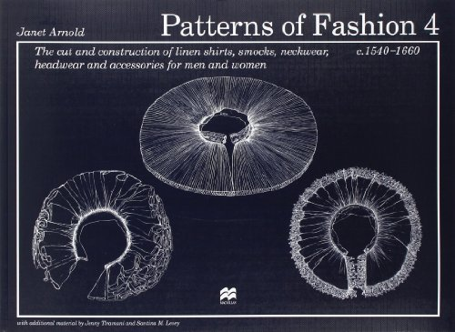 Patterns of Fashion 4: The cut and construction of linen shirts, smocks, neckwear, headwear and accessories for men and women c. 1540 - 1660 by Janet Arnold (2008-11-07)