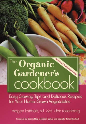 The Organic Gardeneru0027s Cookbook, Easy Growing Tips And Delicious Recipes  For Your Home Grown