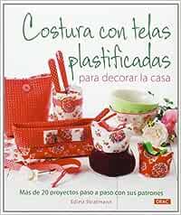 Costura Con Telas Plastificadas Para Decorar La Casa (El Libro De..)
