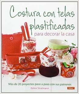 Costura con telas plastificadas para decorar la casa: Más de 20 proyectos paso a paso con sus patrones: Edina Stratmann: 9788498742985: Amazon.com: Books