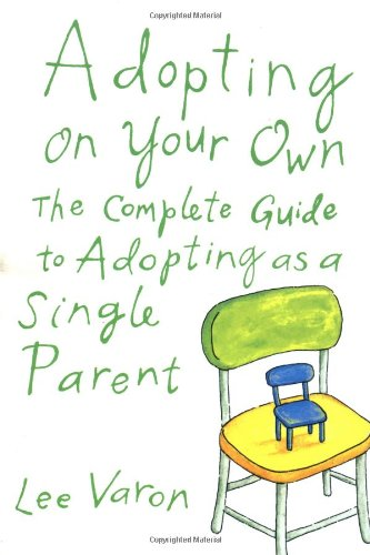 : The Complete Guide to Adoption for Single Parents ()