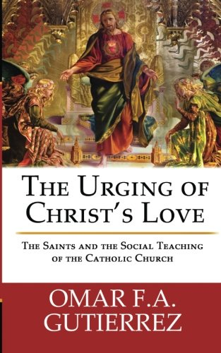 Download The Urging of Christ's Love: The Saints and The Social Teaching of the Catholic pdf