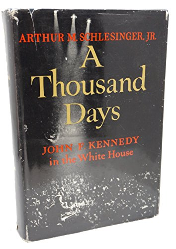 A Thousand Days By Arthur M. Schlesinger Jr. (1965-01-01) Hardcover