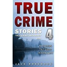 True Crime Stories Volume 4: 12 Shocking True Crime Murder Cases (True Crime Anthology)