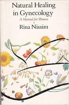 Book Natural Healing in Gynecology: A Manual for Women (Pandora Press Handbook) by Rina Nissim (1986-08-02)