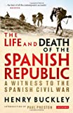 The Life and Death of the Spanish Republic, Henry Buckley and Paul Preston, 1780764294