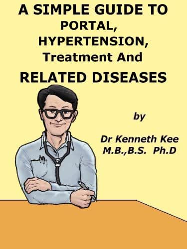A Simple Guide to Portal Hypertension, Treatment and Related Diseases (A Simple Guide to Medical Conditions)