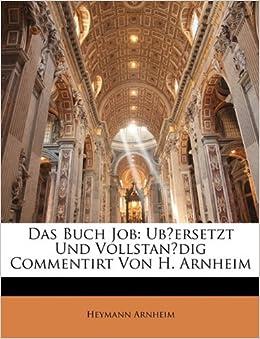 Das Buch Job: Ubersetzt Und Vollstandig Commentirt Von H. Arnheim