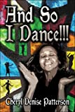 And So I Dance!!!, Cheryl Denise Patterson, 1605632090