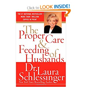 The Proper Care and Feeding of Husbands Dr. Laura Schlessinger