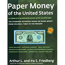 Paper Money of the United States: A Complete Illustrated Guide With Valuations. The standard reference work on paper money