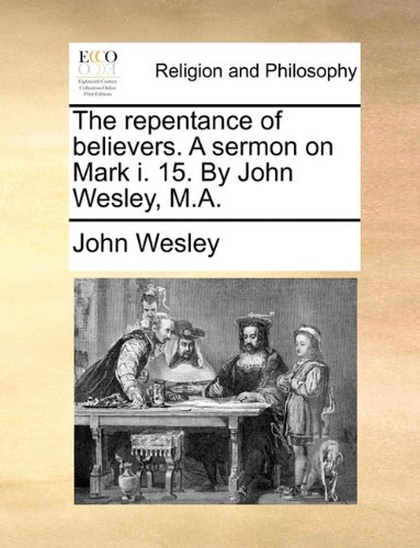Download The repentance of believers. A sermon on Mark i. 15. By John Wesley, M.A. pdf epub