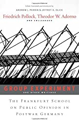 <i>Group Experiment</i> and Other Writings: The Frankfurt School on Public Opinion in Postwar Germany