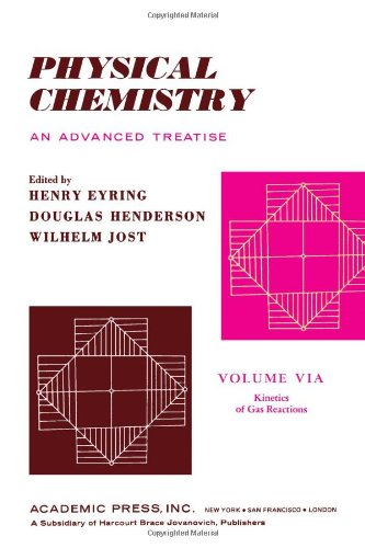 Physical Chemistry. An Advanced Treatise. Volume VIA: Kinetics of Gas Reactions (v. 6A)