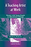 A Teaching Artist at Work, Barbara McKean, 0325008825