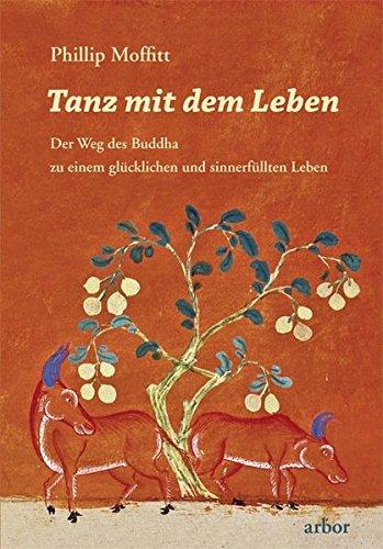 Tanz mit dem Leben: Der Weg des Buddha zu einem glücklichen und sinnerfüllten Leben Taschenbuch – 30. November 2011 Phillip Moffitt Mike Kauschke Arbor 3867810451