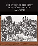 The Story of the First Trans-Continental Railroad, W. F. Bailey, 1438527578