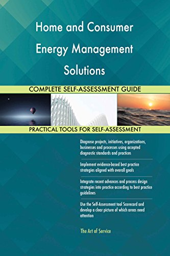 Home And Consumer Energy Management Solutions All Inclusive Self Assessment   More Than 640 Success Criteria  Instant Visual Insights  Spreadsheet Dashboard  Auto Prioritized For Quick Results