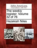 The Weekly Register. Volume 32 Of 76, Hezekiah Niles, 1275863701