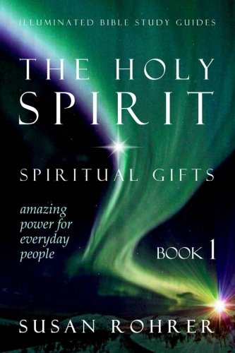 The Holy Spirit - Spiritual Gifts: Amazing Power for Everyday People (Illuminated Bible Study Guides) PDF
