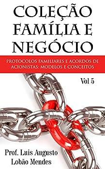 Download PDF Coleção Família e Negócio - Vol 5 - Protocolos de família e Acordos de Acionistas - modelos e conceitos
