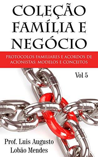 Coleção Família e Negócio - Vol 5: Protocolos de família e Acordos de Acionistas: modelos e conceitos