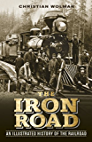 The Iron Road: The Illustrated History of Railway