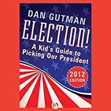 Election!: A Kid's Guide to Picking Our President, 2012 Edition Audiobook by Dan Gutman Narrated by Mike Chamberlain