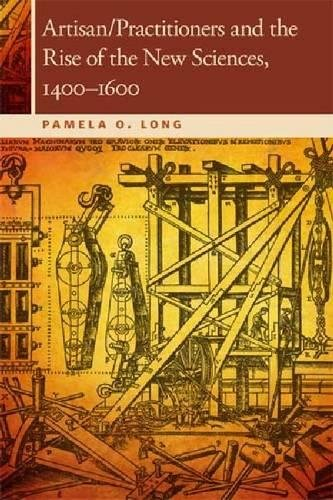 Artisan/Practitioners and the Rise of the New Sciences, 1400-1600 (Horning Visiting Scholars)