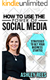 How to use the Power of Social Media: Strategies to get your Business Started