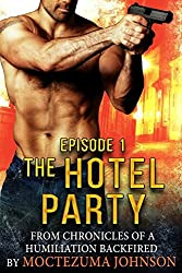 The Hotel Party: Episode #1 of the Psychological Hardcore Thriller (Chronicles of a Humiliation Backfired)