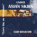 Under Asian Skies: Australia to Europe by Motorcycle - an Enthralling Journey Through One of the World's Most Colourful and Diverse Regions | Sam Manicom