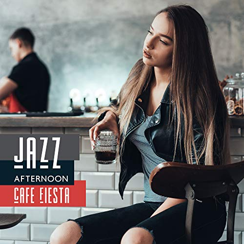 - Jazz Afternoon Cafe Fiesta: Top Background 2019 Smooth Jazz Music for Friends Meeting in a Cafe, Relaxing with Coffee and Dessert, Vintage Melodies to Full Calming Down & Rest