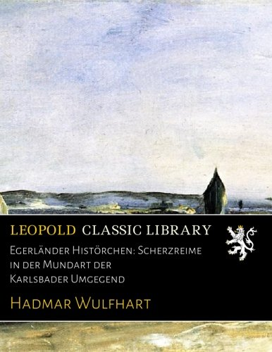 Egerländer Histörchen: Scherzreime in der Mundart der Karlsbader Umgegend (German Edition)